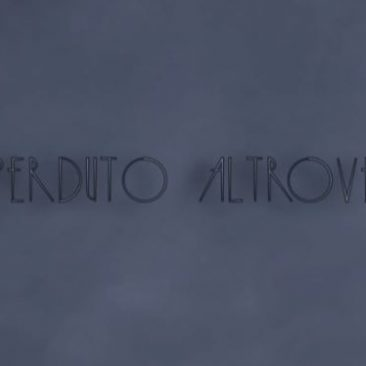 "Music Video ""Perduto Altrove"""